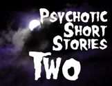 Psychotic Short Stories TWO -- Literary Analysis Mini-Unit