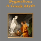 Pygmalion: A Greek Myth