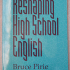 RESHAPING HIGH SCHOOL ENGLISH Bruce Pirie book