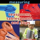 Teaspoons, Tablespoons, and Cups: Measuring