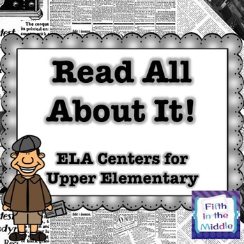 Read All About It! - ELA Centers for Upper Elementary