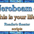 Readers theater script: Jeroboam: this is your life