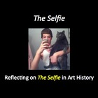 Reflections on The Selfie: A Study of Media and Art History