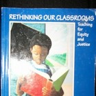 Rethinking Our Classrooms: Teaching for Equity and Justice