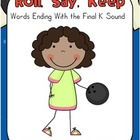 Roll, Say, Keep - Words ending with a Final K Sound