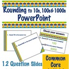 Rounding to 10s, 100s, & 1000s PowerPoint - Common Core 3.NBT.1