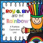 Roy G. Biv and the Rainbow: A Rainbow Exploration Unit