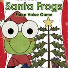 Santa Frogs Place Value - Math Game - Math Center
