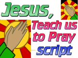 Script: Teach us, Lord to Pray