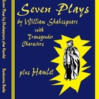 Seven Plays by William Shakespeare with Transgender Characters