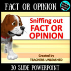 Sniffing out FACT or OPINION - PowerPoint Lesson