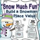 Snow Much Fun - Build a Snowman Place Value