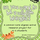 So You Want to Be a Wildlife Biologist? K-2 Animal Researc
