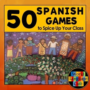 Spanish Games:  50 Games and Activities to Spice Up Your Classroom