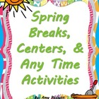 Spring Breaks, Centers, & Any Time Activities