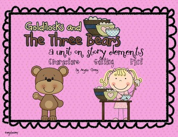 Story Elements:  Characters Setting Plot (Goldilocks and t