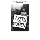 Strategies of the Suffragist  - Women's Suffrage Lesson Plan