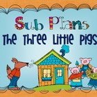 Sub Plans - The Three Little Pigs
