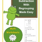 Subtraction with Regrouping Made Easy / 8 Math Worksheets