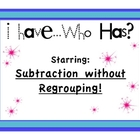Subtraction w/o Regrouping - I Have... Who Has?