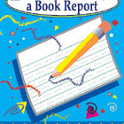 How to Make a Book Report: Grades 1-3 (Enhanced eBook)
