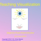 Teaching Visualization Beginners Power Point Instruction