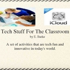 Tech Stuff  for The Classroom