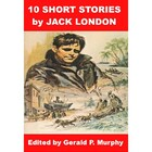Ten Short Stories by Jack London