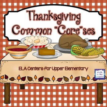 "Thanksgiving Common ""Core""ses - ELA Centers for Upper Elementary"