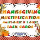 Thanksgiving Multiplication (Multi-Digit x 1 Digit) Task Cards