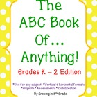 The ABC Book of Anything! K-2 Edition