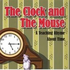 The Clock and the Mouse:  A Teaching Rhyme About Time
