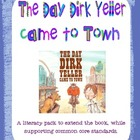 The Day Dirk Yeller Came to Town Common Core Literacy Pack