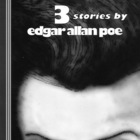 The First Detective. Three Stories by Edgar Allan Poe
