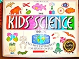 The Kids' Science Book Creative Experiences for Hands-On-Fun