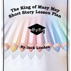 The King of Mazy May Jack London Lesson Plan, Worksheets,