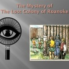 The Mystery of the Lost Colony of Roanoke
