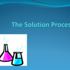 The Solution Process PowerPoint for Chemistry or Physical Science