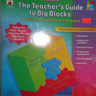 The Teacher's Guide to Big Blocks, Grades 4-8