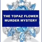 The Topaz Flower Murder Mystery - Readers Theater or Radio Script