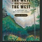 The West Beyond the West: A History of British Columbia 3r