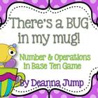 There's a Bug in my Mug  Common Core Aligned Base Ten Game