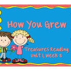 Treasures Reading Resources Unit 1, Week 3 (How You Grew)