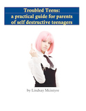 Troubled Teens: a self-help manual for parents of  self-de