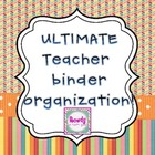 Ultimate Teacher Binder Organization!