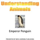 Understanding Animals - Emperor Penguin