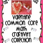 Valentine Math Common Core Craftivity Collection