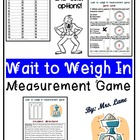 Wait To Weigh In! A Measurement Game! (Great Center or Wor