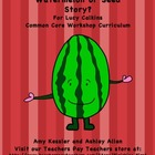 Watermelon to Seed Graphic Organizer Lucy Calkins Common C