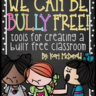 We Can Be Bully Free!: Tools for Creating a Bully Free Cla